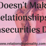 Love Doesn't Make Bad Relationships, Insecurities Do