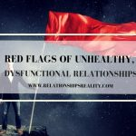 Red Flags of Unhealthy, Dysfunctional Relationships