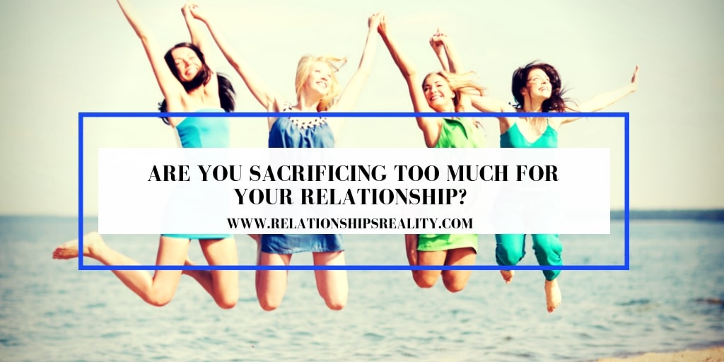 Are You Sacrificing too Much for Your Relationship