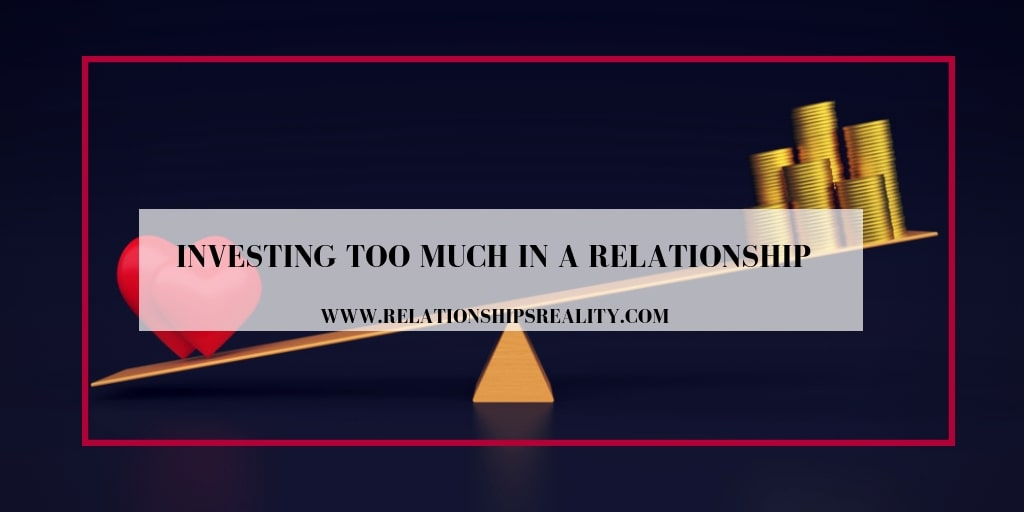 Investing Too Much in a Relationship