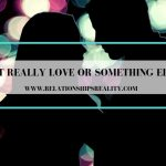Is it Really Love or Something Else?