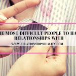 The Most Difficult People to Have Relationships With