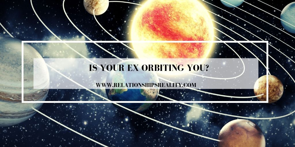 Is Your Ex Orbiting You?