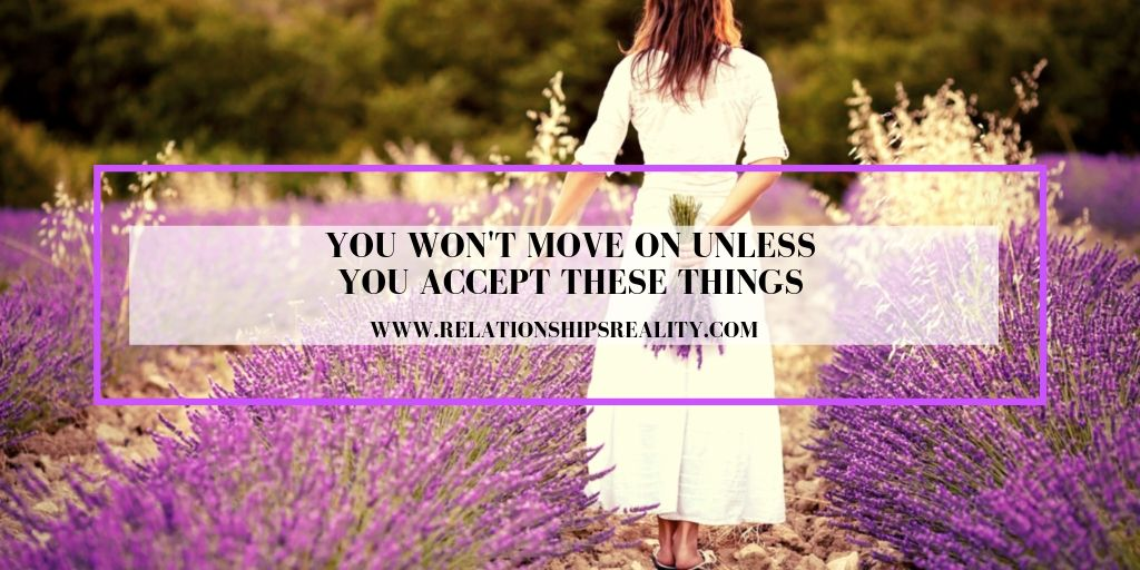 You Won't Move On Unless You Accept These Things