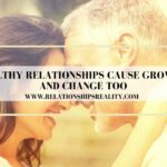 Healthy Relationships Cause Growth and Change Too