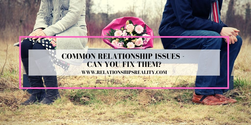 Common Relationship Issues - Can You Fix Them?